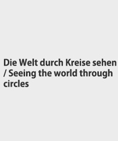 Die Welt durch Kreise sehen